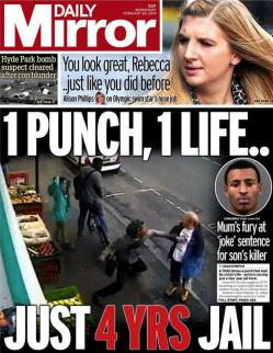 "Front page of the Daily Mirror newspaper, showing the paper's logo in white on a red background in the top left, showing a black man punching a white man in the face with the caption ""1 Punch, 1 Life, Just 4 Years Jail"""