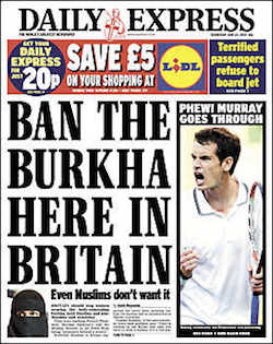"A front page from the Daily Express, a British tabloids, featuring a small picture of a woman wearing a black head and face cover with the headline ""Ban the Burkha: Even Muslims don't want it""."
