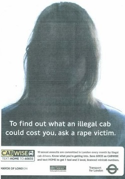 "Greyed out picture of a woman's face, with the caption ""To find out what an illegal cab could cost you, ask a rape victim""."