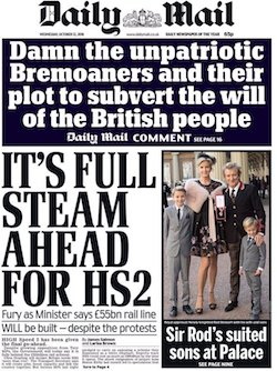"A front page from the Daily Mail with a lead to their editorial, proclaiming ""Damn the unpatriotic Bremoaners and their plot to subvert the will of the British people"". Other headlines include ""Full steam ahead for HS2"", a plan for a high-speed railway across England, and a picture of Rod Stewart and his family."