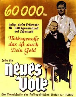 "Nazi propaganda poster showing the 'burden' of a man with a hereditary illness. It reads ""60,000 Marks - this is what this man with a hereditary illness costs the public during their lifetime. Fellow citizen, this is your money too. Read 'New Nation', the maagazine of the racial-political office of the National Socialist German Workers' Party""."