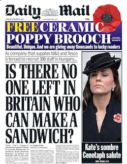 "Front page of the Daily Mail, with the headline ""Is there no one left in Britain who can make a sandwich?"". Also has a red poppy displayed at the top right, and a picture of the Duchess of Cambridge, a white woman wearing a black hat and coat with a poppy on the lapel."