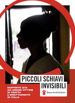 "A front page from a report by Save the Children, with an African girl or woman's head facing to the left and almost silhouetted. There is a red circle around the image and underneath it reads ""Piccoli Schiavi Invisibili: Rapporto 2018 sui minori vittime di tratta e sfruttamento in Italia"" (Little Invisible Slaves: 2018 report on child victims of trafficking and exploitation in Italy)."