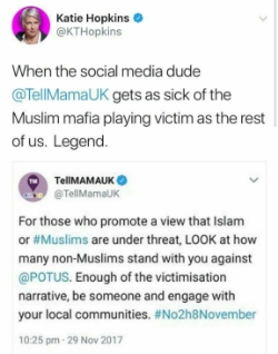 A tweet by KT Hopkins quoting the original Tell MAMA tweet, adding 'When the social media dude @TellMamaUK gets as sick of the Muslim mafia playing victim as the rest of us. Legend.'