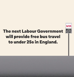 "A still from a Labour election video, showing the statement ""The next Labour government will provide free bus travel to under 25s in England"" with a bus stop that reads ""U25 bus stop"""