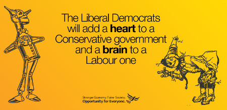 "Picture of a Liberal Democrat poster featuring two characters from the Wizard of Oz, with the slogan ""The Liberal Democrats will add a heart to a Conservative government and a brain to a Tory one. Stronger economy, fairer society, opportunity for everyone"""