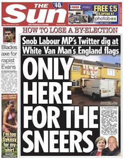 "A front page from the ""Sun"" newspaper, showing a terraced house with a white Ford Transit van parked outside it with three England flags prominently displayed outside, with the headline ""Only here for the sneers: Snob Labour MP's Twitter dig at White Van Man's England flags"""