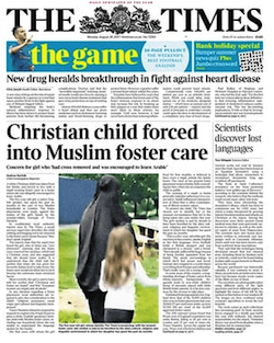 "A front page of the ""Times"" newspaper, with the headline ""Christian child forced into Muslim foster care"""
