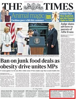 "A front page from the Times newspaper, with the headline ""Ban on junk food deals as obesity drive unites MPs"" and a smaller story headlined ""Judge slams advisers to parents of Alfie Evans"". A one-paragraph story about the IPSO judgement on the Muslim foster care story is at the bottom right of the page."