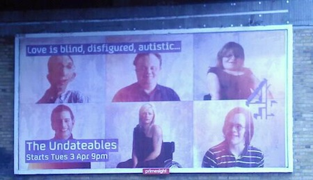 "Poster showing six people of both sexes with various disabilities, with the slogan ""The Undateables: Love is blind, disfigured, autistic ..."""