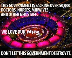 Still from the Olympic opening ceremony enhanced with: 'This government is sacking over 50,000 doctors, nurses, midwives and other NHS staff. We love our NHS. Don't let this government destroy it'.