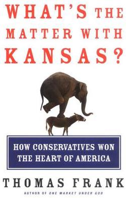 "Front cover of the book What's the Matter with Kansas? by Thomas Frank, with the sub-heading ""How conservatives won the heart of America"". The cover has an image of an elephant on top of a donkey."