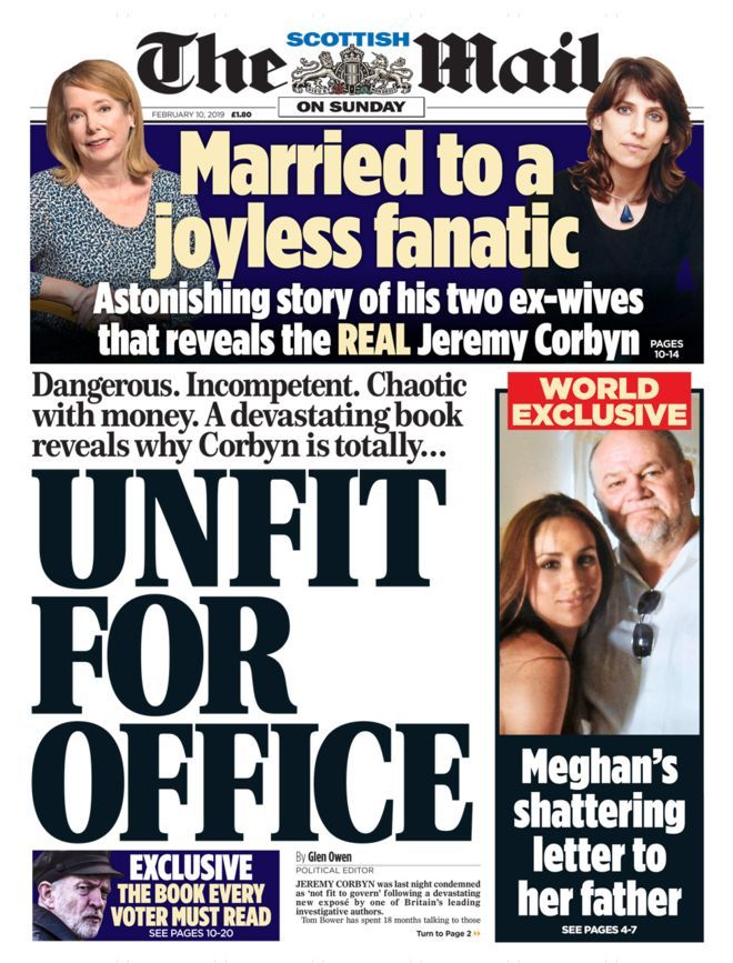 "Front page from the Mail on Sunday, with the headline ""Dangerous. Incompetent. Chaotic with money. A devastating book reveals why Corbyn is totally ... Unfit for Office"". At the top there are pictures of two white women with the words: ""Married to a joyless fanatic: astonishing story of his two ex-wives that reveals the REAL Jeremy Corbyn""."