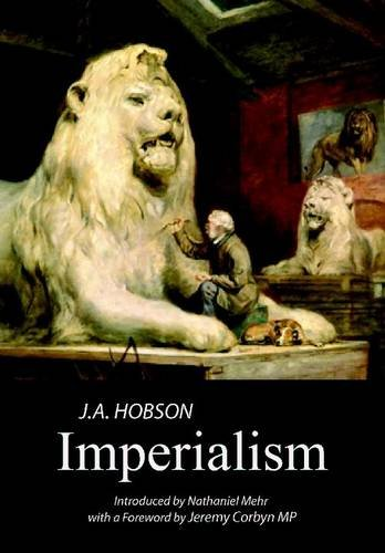 A cover of the book Imperialism by JA Hobson, with a picture or painting of a man working on a large sculpture of a lion. Underneath the title the text reads: Introduced by Nathaniel Mehr, with a foreword by Jeremy Corbyn MP.