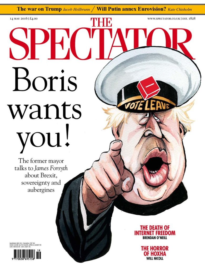 "A front page of the Spectator with the headline ""Boris wants you! The former mayor talks to James Forsyth about Brexit, sovereignty and aubergines"". It features a cartoon of Johnson pointing at the reader and wearing a ""Vote Leave"" cap. Other articles referred to include ""The War on Trump by Jacob Heilbrunn"" and ""The death of Internet Freedom by Brendan O'Neill""."