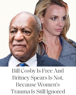 """Picture of Bill Cosby and Britney Spears, with the words underneath """"Bill Cosby is free and Britney Spears is not, because women's trauma is still ignored"""""""